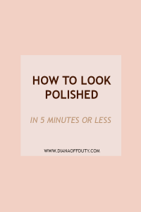 How To Look Polished in 5 Minutes or Less