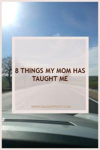 8 THINGS MOM TAUGHT ME