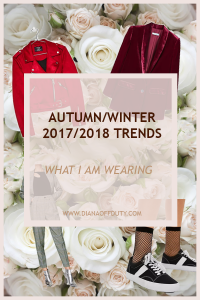 A/W 2017/2018 TRENDS: WHAT I AM WEARING