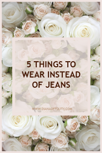 THINGS TO WEAR INSTEAD OF JEANS
