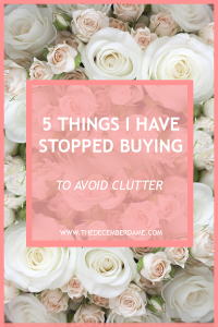 things i have stopped buying to avoid clutter