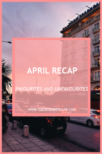 APRIL FAVOURITES AND UNFAVOURITES