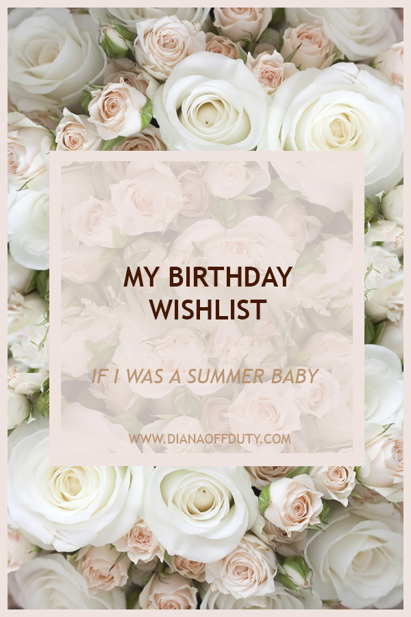 BIRTHDAY WISHLIST IF I WAS BORN IN THE SUMMER