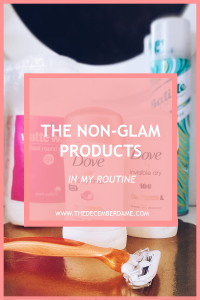 THE NON-GLAM PRODUCTS IN MY EVERYDAY ROUTINE