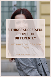 3 Things Successful People Do Differently and Why I Don't Follow Them